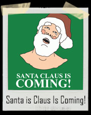 Santa Claus Is Coming All Over For Christmas! T-Shirt