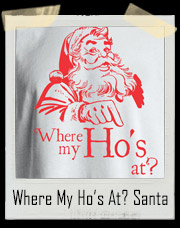 Where My Ho's At? Santa Claus Christmas T-Shirt