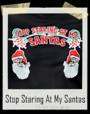 Stop Staring At My Santas T-Shirt