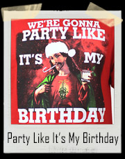 Party Like It's My Birthday Jesus Christ Christmas T-Shirt