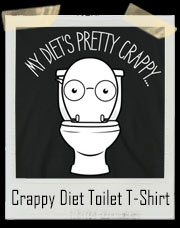 My Diet's Pretty Crappy Toilet T-Shirt