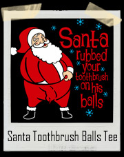 Santa Rubbed Your Toothbrush On His Balls Christmas T-Shirt