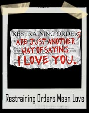 Restraining Orders are Another way to say I Love You T-Shirt