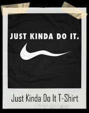 "Just Kinda Do It ""Nike"" Parody T-Shirt"