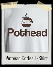 Pothead Addicted to Coffee T-Shirt