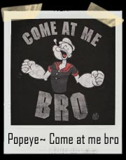 Popeye ~ Come at me bro