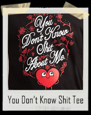 You Don't Know Shit About Me Heart T-Shirt