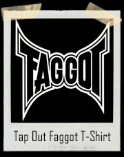 Tap Out Faggot T-Shirt