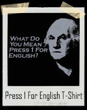 George Washington What do You Mean Press 1 For English T-Shirt