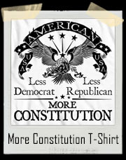 America USA - Less Democrat - Less Republican - More Constitution T-Shirt