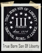 Three Percent True Born Son of Liberty Original Rebel Alliance T-Shirt