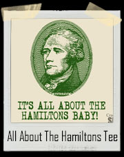 It's All About The Hamiltons Baby T-Shirt