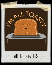 I'm All Toasty - Happy Crunchy Toast T-Shirt