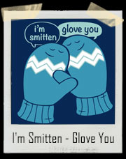 I'm Smitten - Glove You - Glove Love T-Shirt