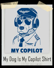 My Dog Is My Copilot T-Shirt