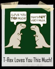 T-Rex Loves You This Much!