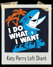 Katy Perry Super Bowl Halftime Show Left Shark I Do What I Want T-Shirt