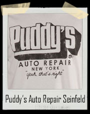Puddy's Auto Repair New York - Yeah That's Right! Seinfeld T-Shirt