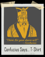 Confucius Says... T-Shirt