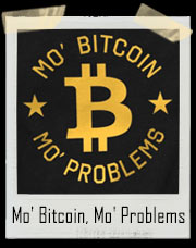 Mo' Bitcoin, Mo' Problems T-Shirt