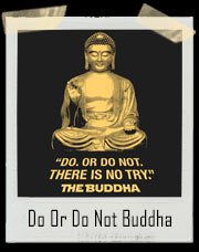 Do Or Do Not, There Is No Try Buddha T-Shirt