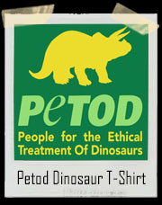 PETOD - People For The Ethical Treatment of Dinosaurs Peta T-Shirt