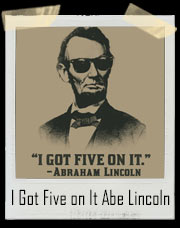 I Got Five On It Abraham Lincoln Weed T-Shirt
