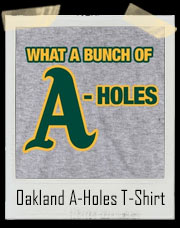 What A Bunch Of Oakland A-Holes T-Shirt