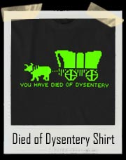 Oregon Trail Died Of Dysentery T Shirt