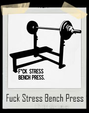 Fuck Stress Bench Press Gym T-Shirt