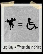 Leg Day = Wheelchair Gym T-Shirt