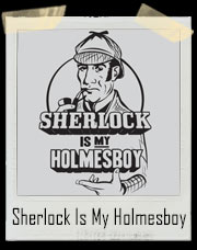 Sherlock Is My Homeboy - Holmesboy T-Shirt