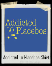 Addicted To Placebo Pills T-Shirt