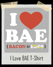 I Love BAE Bacon And Eggs T-Shirt