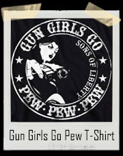 Gun Girls Go - Pew Pew Pew 2nd Amendment T-Shirt