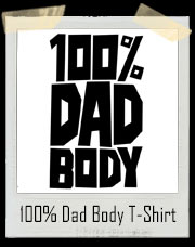 100% Dad Body T-Shirt