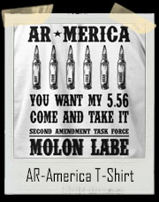AR-America. You want my 5.56. Come and Take It. Molon Labe - Not From My Cold Dead Hands! T-Shirt