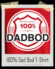 100% Dad Body Dad Bod T-Shirt