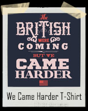 The British Were Coming... But We Came Harder - USA T-Shirt