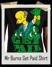 The Simpsons Mr Burns Get Paid Shirt