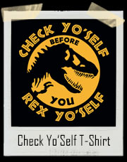 Check Yo Self Before You Rex Yo Self Jurassic Park T-Shirt