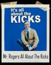 Mr. Rogers It's All About The Kicks Shirt