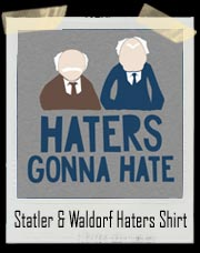 Statler and Waldorf Haters Gonna Hate Muppets Shirt
