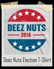 Deez Nuts Presidential Election 2016 T-Shirt