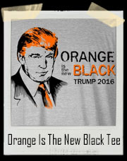 Orange Is The New Black Donald Trump Presidential Election T-Shirt