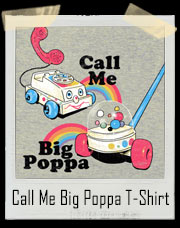 I Love It When You Call Me Big Poppa Fisher Price Toy T-Shirt
