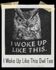 I Woke Up Like This Grumpy Owl T-Shirt