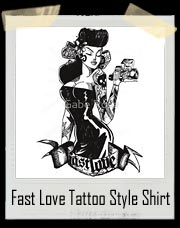 Fast Love Sexy Tattoo Girl - Tattoo Style T Shirt