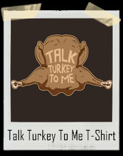 Talk Turkey To Me Thanksgiving T-Shirt