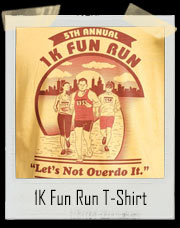 1K Fun Run T-Shirt - Let's Not Overdo It